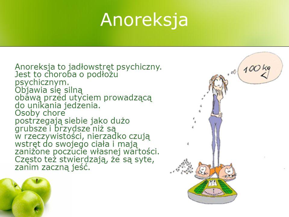 Anoreksja Anoreksja to jadłowstręt psychiczny. Jest to choroba o podłożu psychicznym.