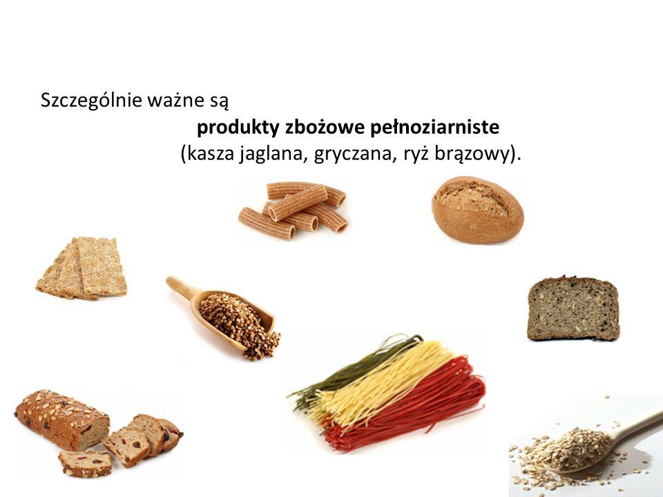 Szczególnie ważne są produkty zbożowe pełnoziarniste (kasza jaglana, gryczana, ryż brązowy).