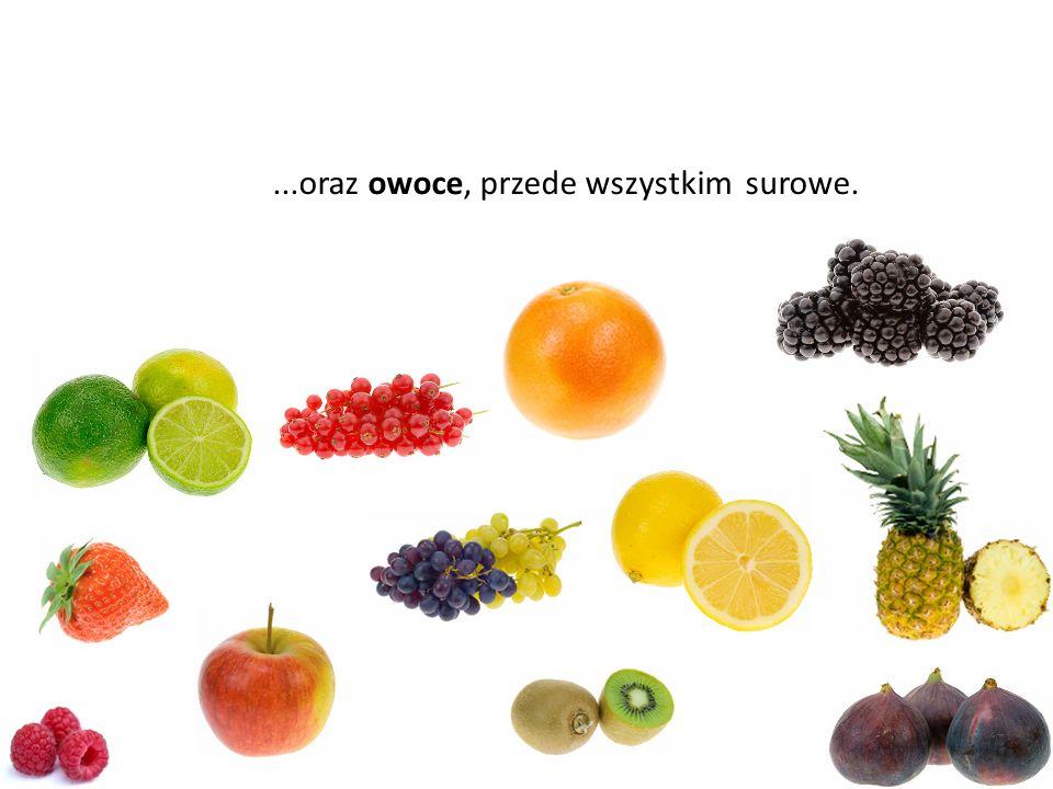 ...oraz owoce, przede wszystkim surowe.
