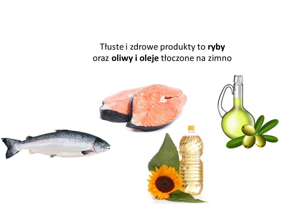 Tłuste i zdrowe produkty to ryby oraz oliwy i oleje tłoczone na zimno