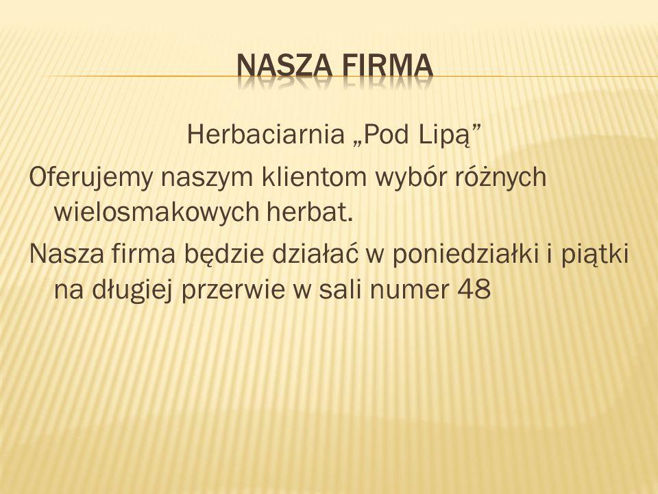 """Herbaciarnia """"Pod Lipą Oferujemy naszym klientom wybór różnych wielosmakowych herbat."""