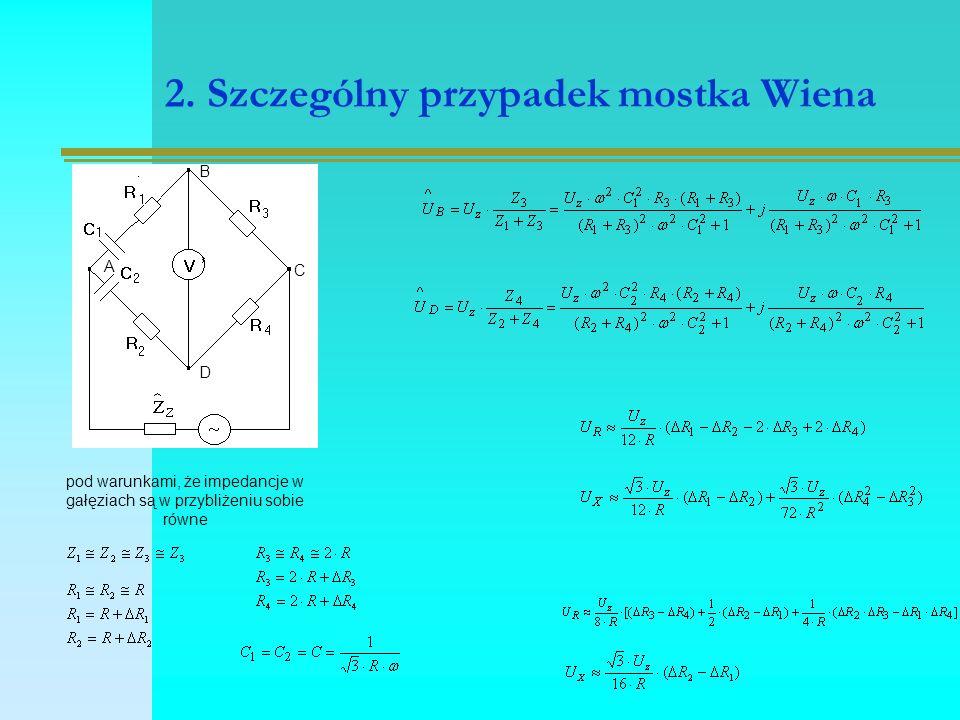 2. Szczególny przypadek mostka Wiena pod warunkami, że impedancje w gałęziach są w przybliżeniu sobie równe A B C D