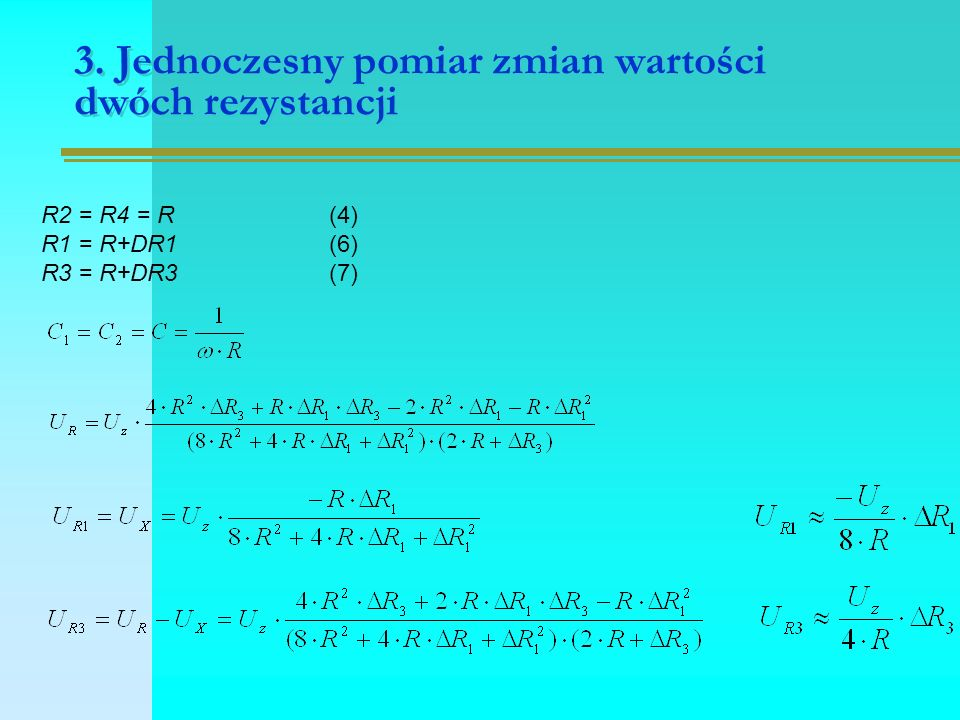 3. Jednoczesny pomiar zmian wartości dwóch rezystancji R2 = R4 = R(4) R1 = R+DR1 (6) R3 = R+DR3 (7)