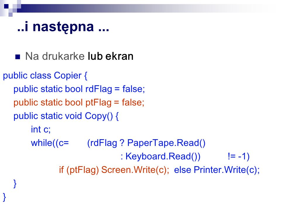 ..i następna... public class Copier { public static bool rdFlag = false; public static bool ptFlag = false; public static void Copy() { int c; while((