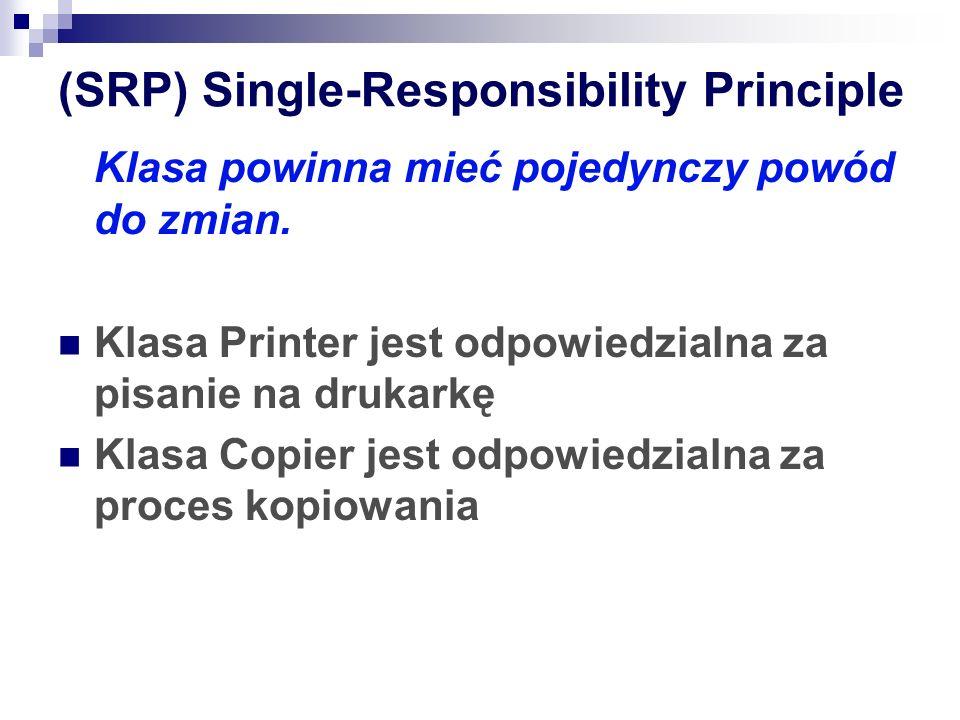 (SRP) Single-Responsibility Principle Klasa powinna mieć pojedynczy powód do zmian. Klasa Printer jest odpowiedzialna za pisanie na drukarkę Klasa Cop