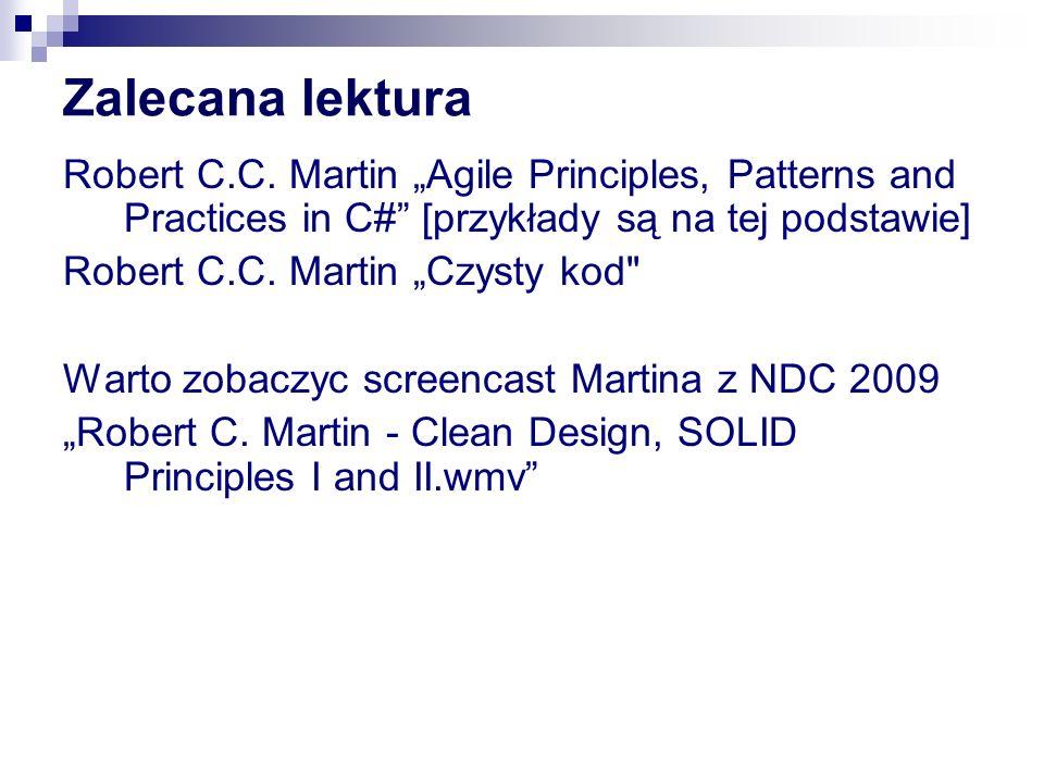 """Zalecana lektura Robert C.C. Martin """"Agile Principles, Patterns and Practices in C#"""" [przykłady są na tej podstawie] Robert C.C. Martin """"Czysty kod"""