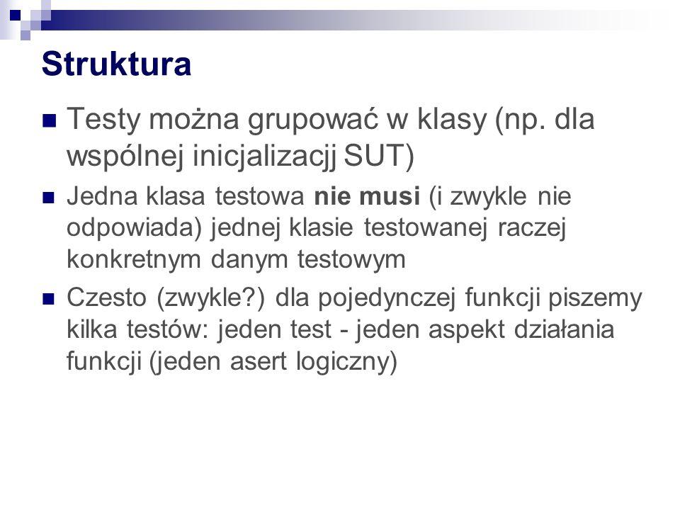 Struktura Testy można grupować w klasy (np.