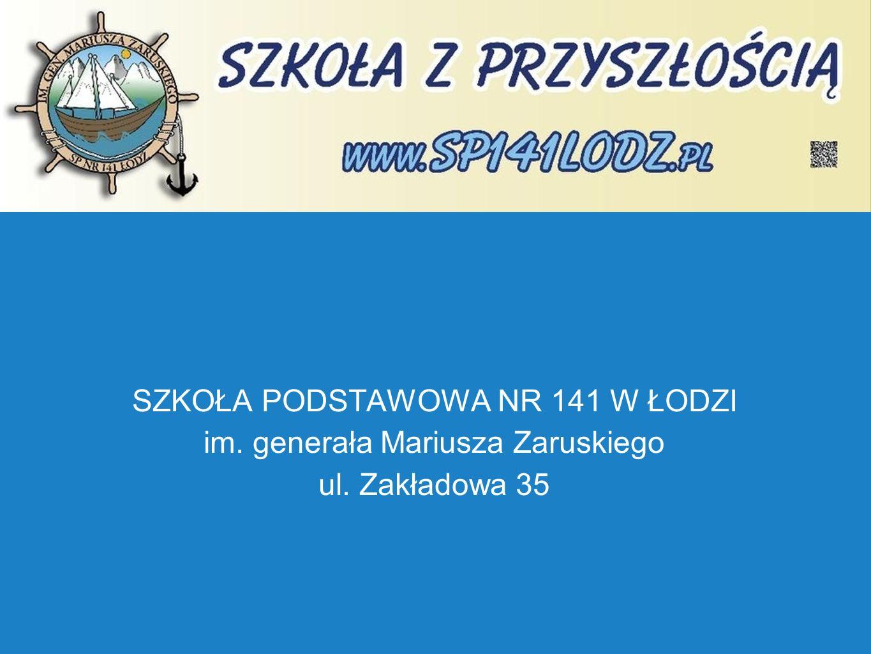SZKOŁA PODSTAWOWA NR 141 W ŁODZI im. generała Mariusza Zaruskiego ul. Zakładowa 35