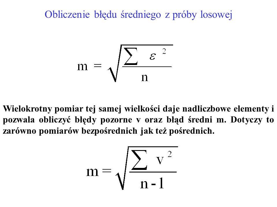 Obliczenie błędu średniego z próby losowej Wielokrotny pomiar tej samej wielkości daje nadliczbowe elementy i pozwala obliczyć błędy pozorne v oraz błąd średni m.