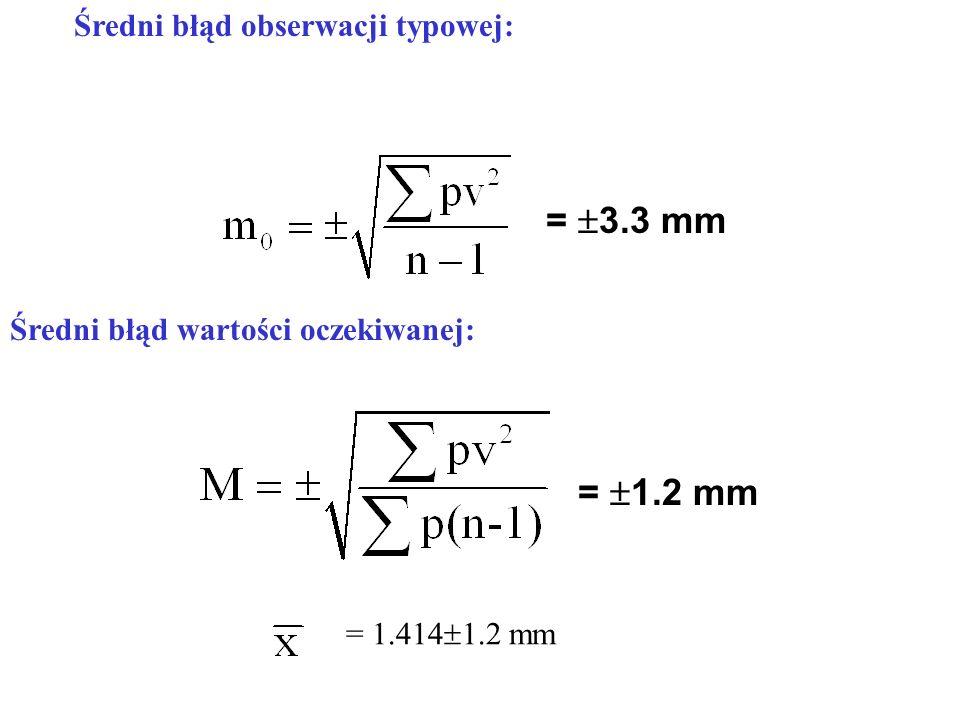 Średni błąd obserwacji typowej: = 1.414  1.2 mm =  3.3 mm =  1.2 mm Średni błąd wartości oczekiwanej: