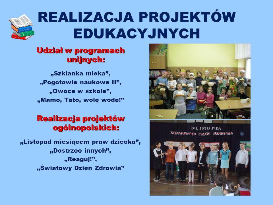 """REALIZACJA PROJEKTÓW EDUKACYJNYCH Udział w programach unijnych: """"Szklanka mleka , """"Pogotowie naukowe II , """"Owoce w szkole , """"Mamo, Tato, wolę wodę! Realizacja projektów ogólnopolskich: """"Listopad miesiącem praw dziecka , """"Dostrzec innych , """"Reaguj! , """"Światowy Dzień Zdrowia"""