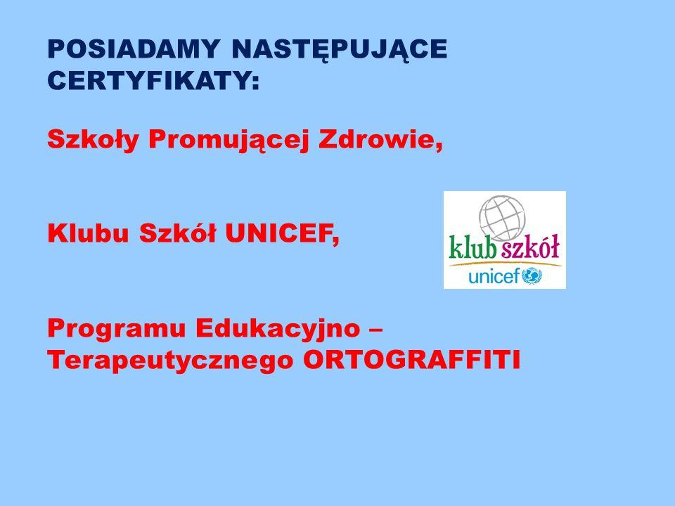 POSIADAMY NASTĘPUJĄCE CERTYFIKATY: Szkoły Promującej Zdrowie, Klubu Szkół UNICEF, Programu Edukacyjno – Terapeutycznego ORTOGRAFFITI