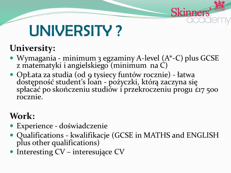 UNIVERSITY ? University: Wymagania - minimum 3 egzaminy A-level (A*-C) plus GCSE z matematyki i angielskiego (minimum na C) OpŁata za studia (od 9 tys