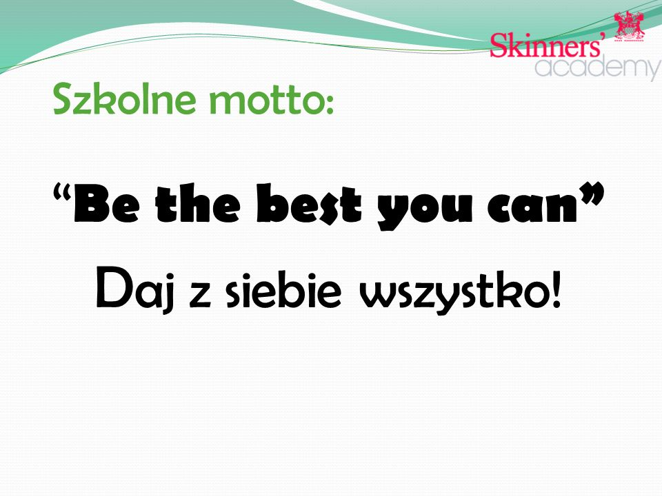 """Szkolne motto: """" Be the best you can"""" D aj z siebie wszystko!"""