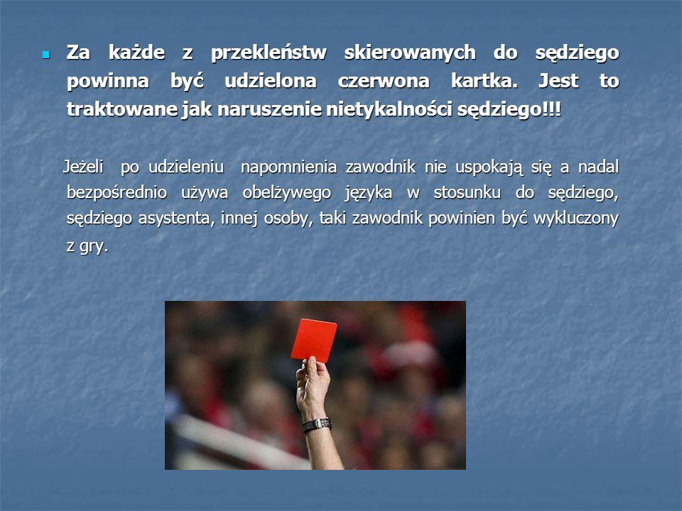 Za każde z przekleństw skierowanych do sędziego powinna być udzielona czerwona kartka.