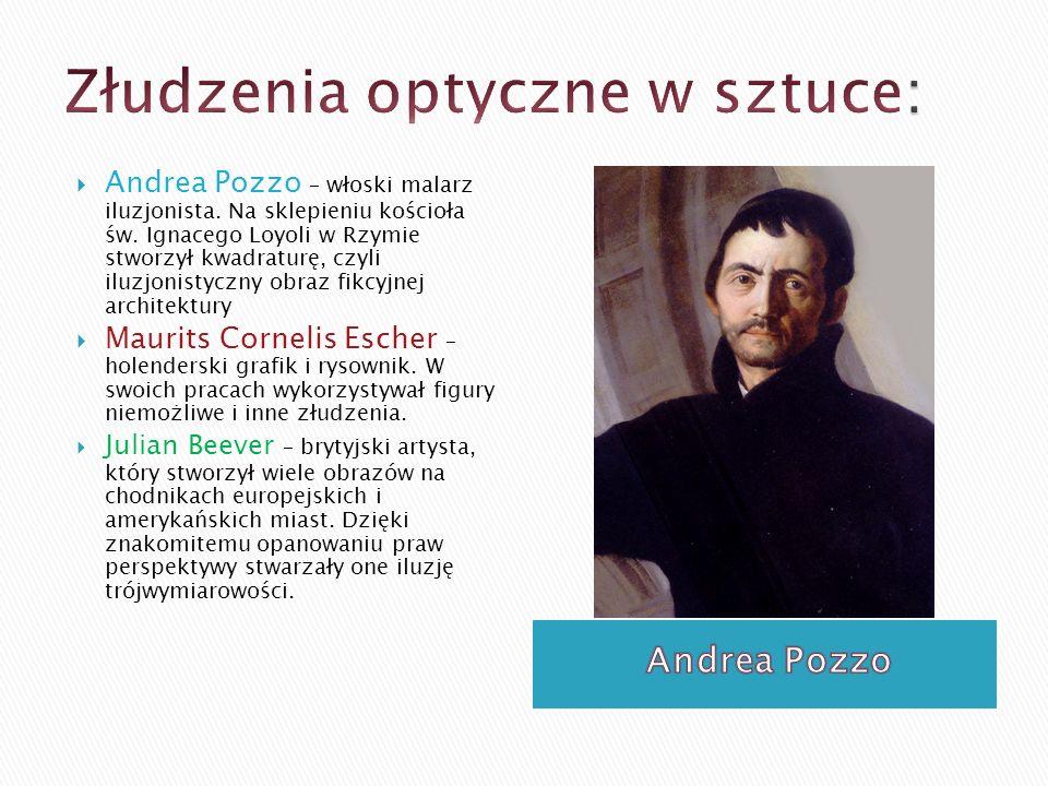  Andrea Pozzo – włoski malarz iluzjonista. Na sklepieniu kościoła św. Ignacego Loyoli w Rzymie stworzył kwadraturę, czyli iluzjonistyczny obraz fikcy