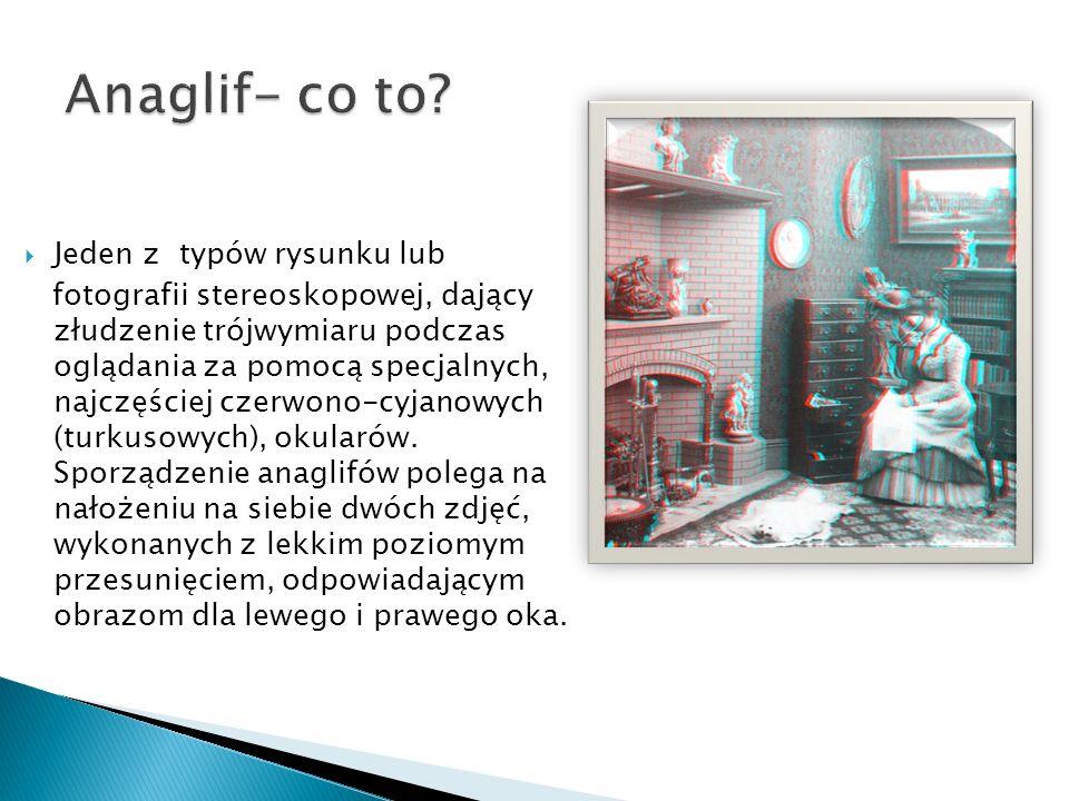  Jeden z typów rysunku lub fotografii stereoskopowej, dający złudzenie trójwymiaru podczas oglądania za pomocą specjalnych, najczęściej czerwono-cyja