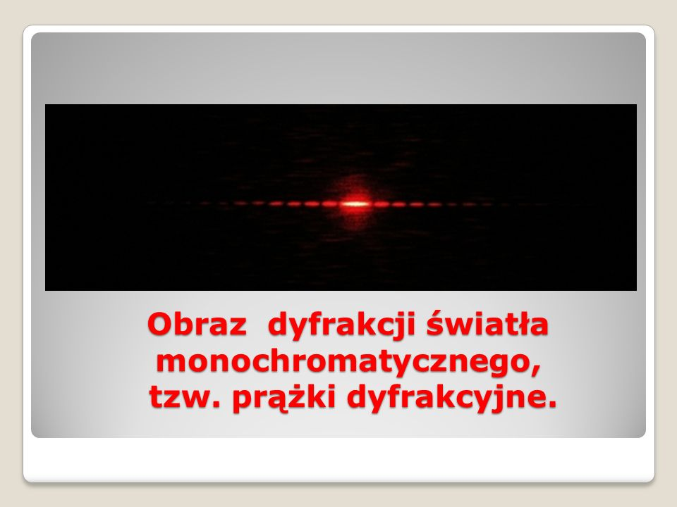 Obraz dyfrakcji światła monochromatycznego, tzw. prążki dyfrakcyjne.