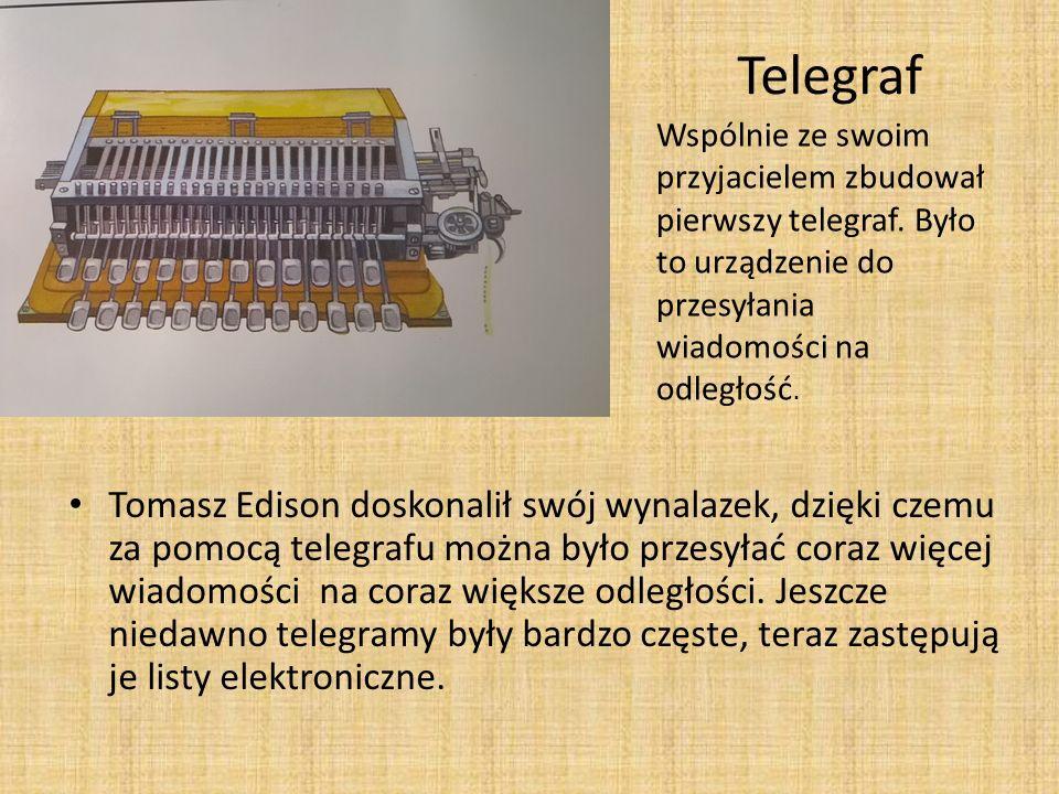 Telegraf Tomasz Edison doskonalił swój wynalazek, dzięki czemu za pomocą telegrafu można było przesyłać coraz więcej wiadomości na coraz większe odległości.