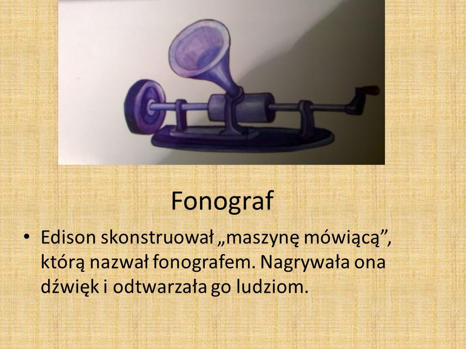 """Fonograf Edison skonstruował """"maszynę mówiącą"""", którą nazwał fonografem. Nagrywała ona dźwięk i odtwarzała go ludziom."""
