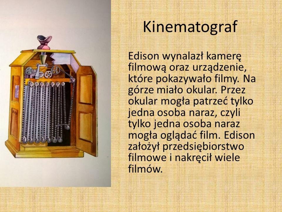 Kinematograf Edison wynalazł kamerę filmową oraz urządzenie, które pokazywało filmy.