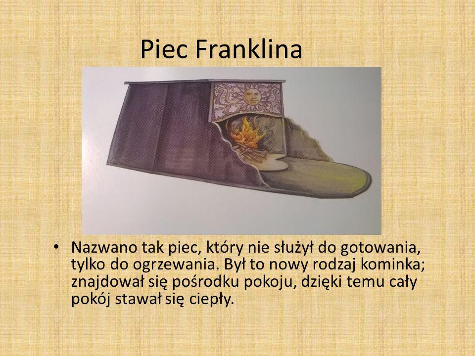 Piec Franklina Nazwano tak piec, który nie służył do gotowania, tylko do ogrzewania. Był to nowy rodzaj kominka; znajdował się pośrodku pokoju, dzięki