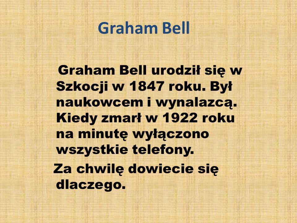 Graham Bell Graham Bell urodził się w Szkocji w 1847 roku.