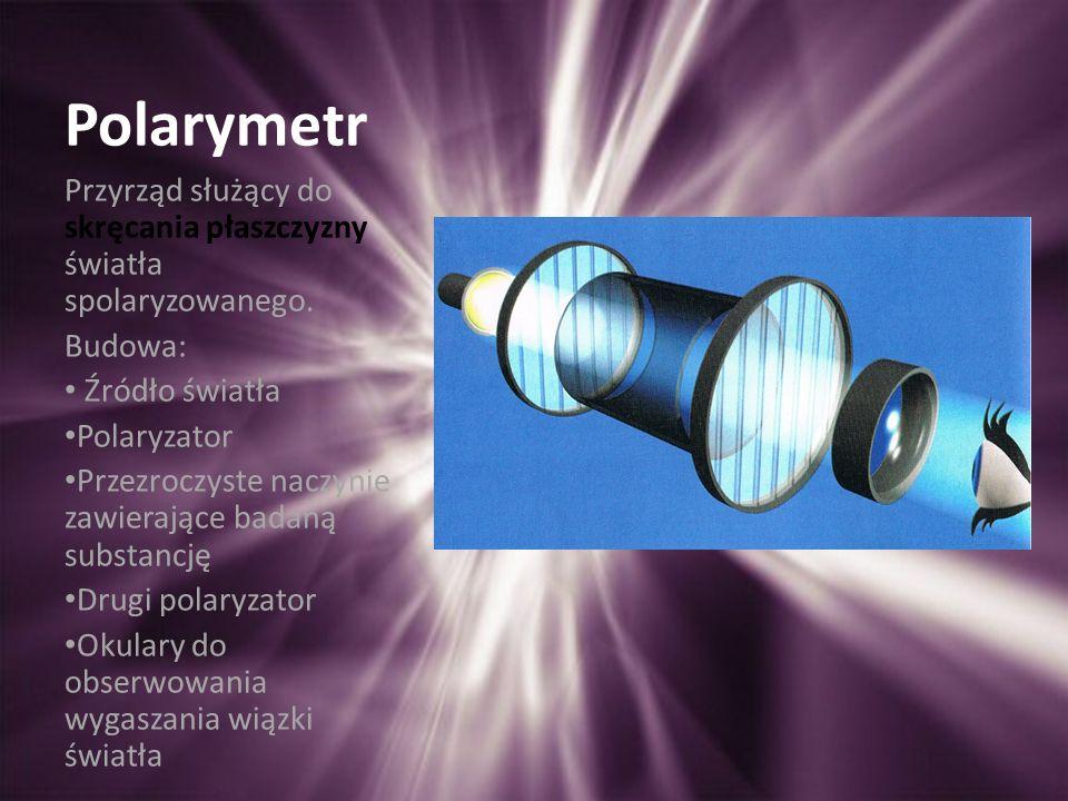 Polarymetr Przyrząd służący do skręcania płaszczyzny światła spolaryzowanego.