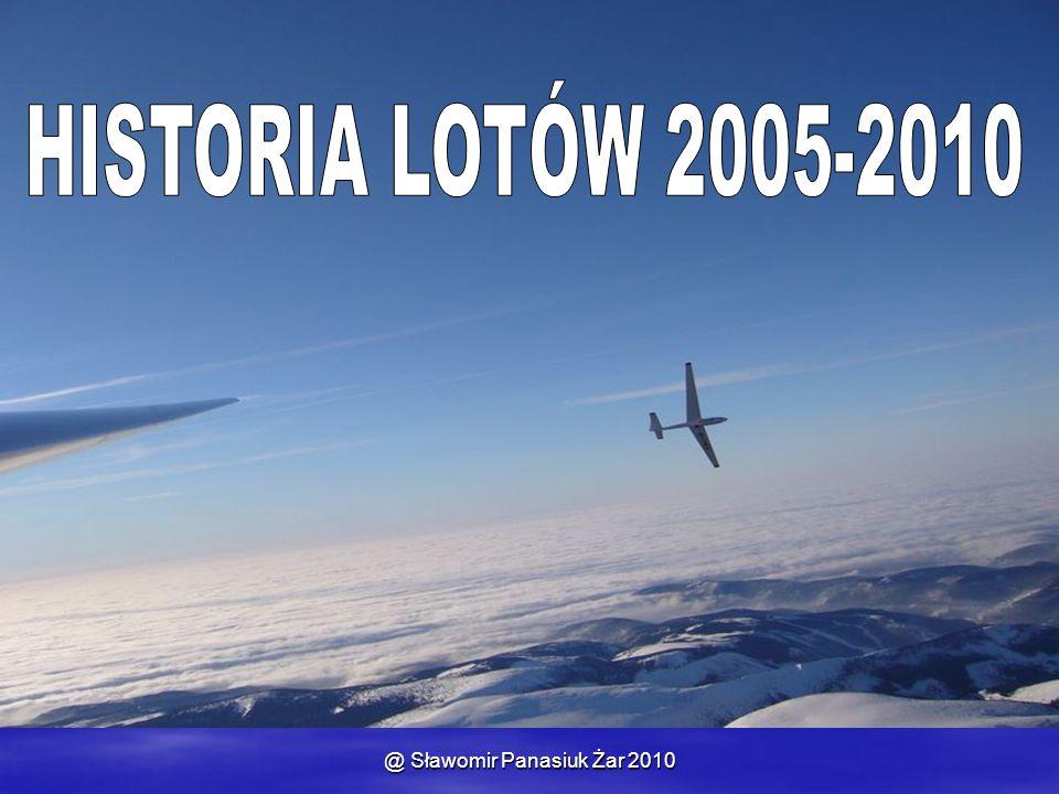 @ Sławomir Panasiuk Żar 2010 HISTORIA LOTÓW 2005-2010