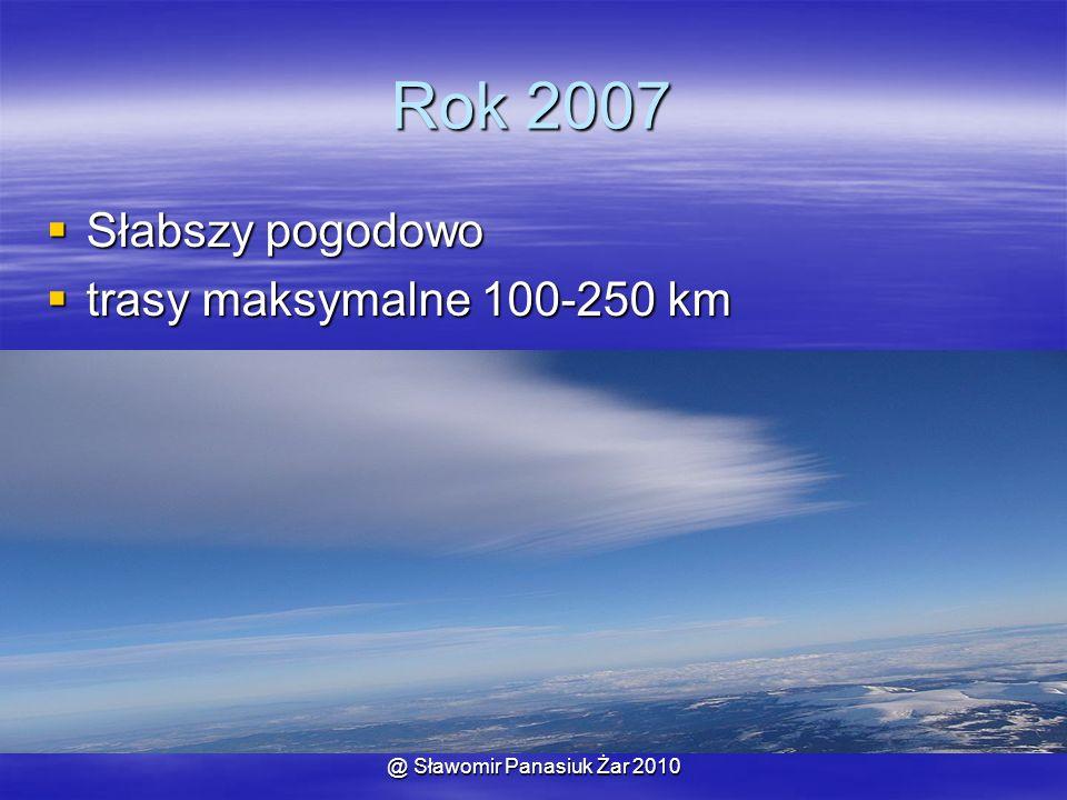 @ Sławomir Panasiuk Żar 2010 Rok 2007  Słabszy pogodowo  trasy maksymalne 100-250 km