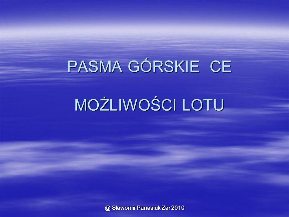 @ Sławomir Panasiuk Żar 2010 PASMA GÓRSKIE CE MOŻLIWOŚCI LOTU