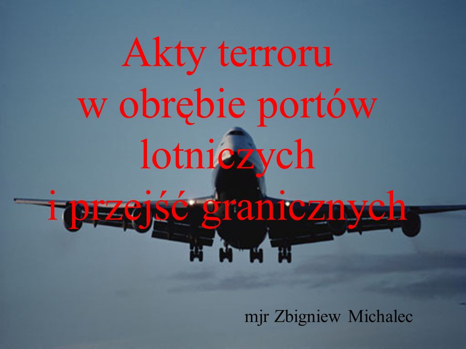 Akty terroru w obrębie portów lotniczych i przejść granicznych mjr Zbigniew Michalec