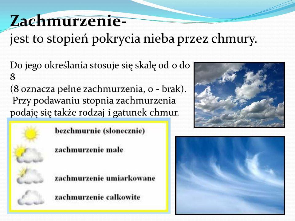 Zachmurzenie- jest to stopień pokrycia nieba przez chmury.