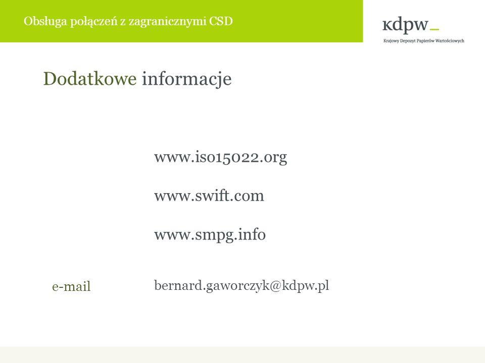 www.iso15022.org www.swift.com www.smpg.info bernard.gaworczyk@kdpw.pl Dodatkowe informacje e-mail Obsługa połączeń z zagranicznymi CSD
