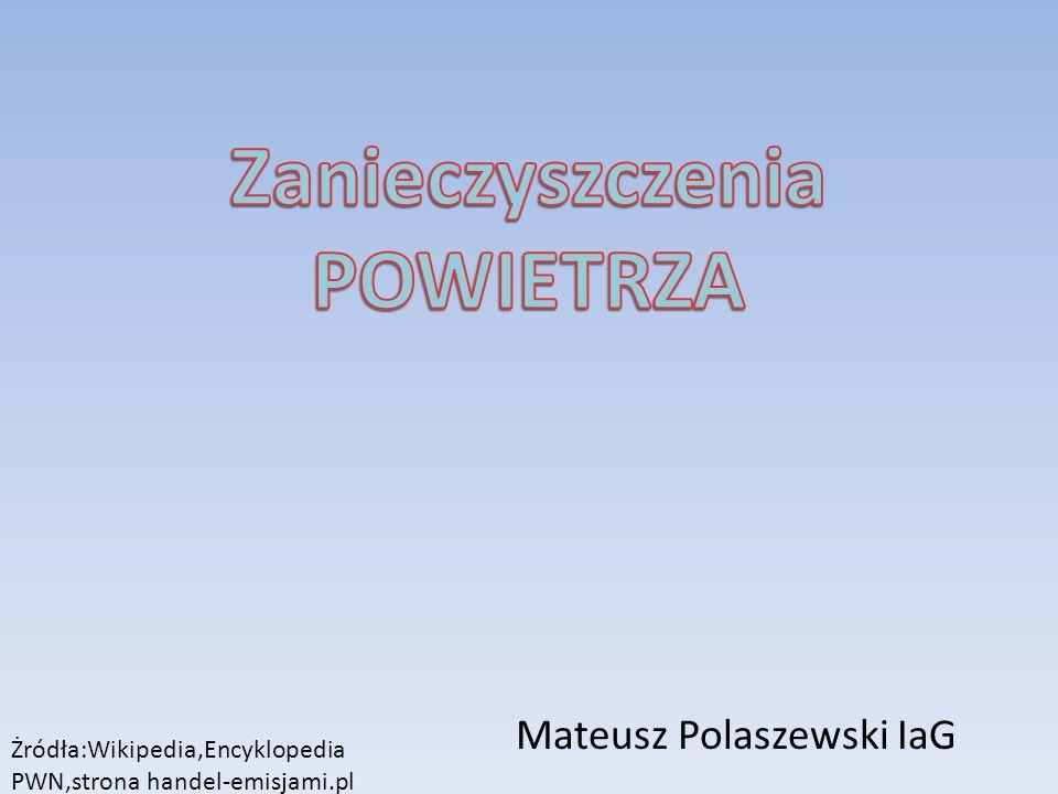Mateusz Polaszewski IaG Żródła:Wikipedia,Encyklopedia PWN,strona handel-emisjami.pl