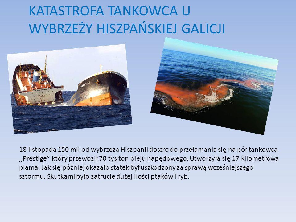 KATASTROFA TANKOWCA U WYBRZEŻY HISZPAŃSKIEJ GALICJI 18 listopada 150 mil od wybrzeża Hiszpanii doszło do przełamania się na pół tankowca,,Prestige który przewoził 70 tys ton oleju napędowego.