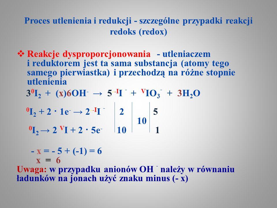 Proces utlenienia i redukcji - szczególne przypadki reakcji redoks (redox)  Reakcje dysproporcjonowania - utleniaczem i reduktorem jest ta sama subst