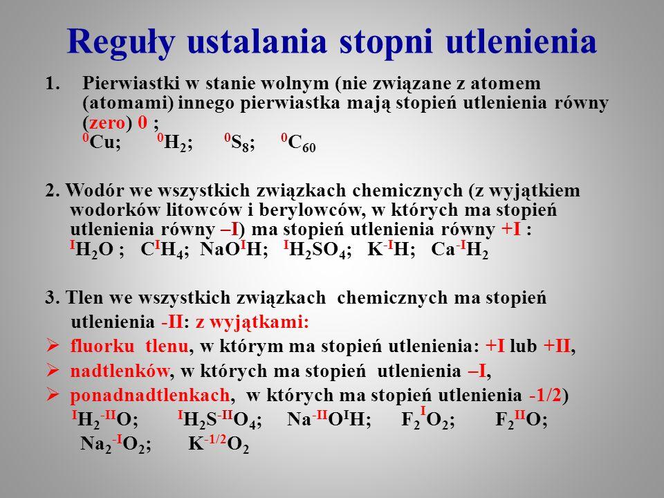 Reguły ustalania stopni utlenienia 1.Pierwiastki w stanie wolnym (nie związane z atomem (atomami) innego pierwiastka mają stopień utlenienia równy (ze