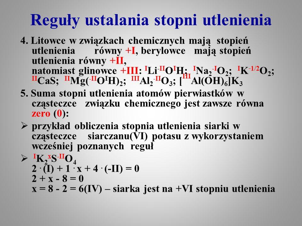 Reguły ustalania stopni utlenienia 4. Litowce w związkach chemicznych mają stopień utlenienia równy +I, berylowce mają stopień utlenienia równy +II, n