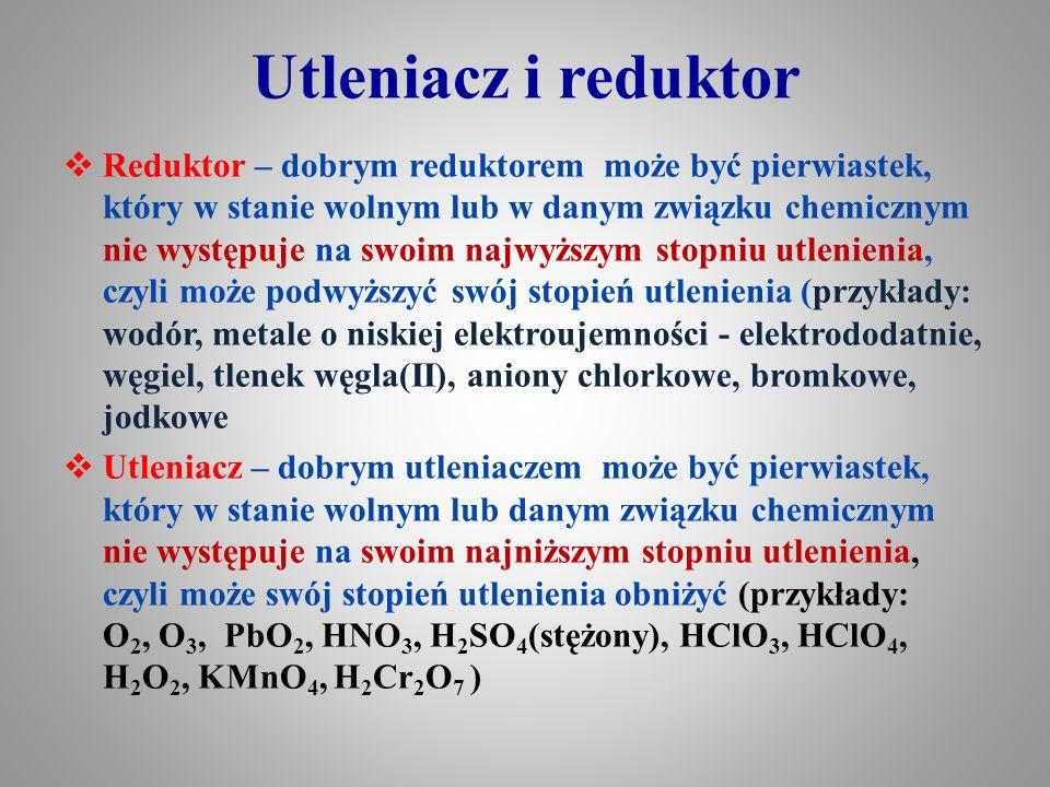 Utleniacz i reduktor utleniacz redukcja 0 Mg + 0 Cl 2 → II Mg -I Cl 2 utlenienie reduktor Magnez oddając dwa elektrony podwyższył swój stopień utlenienia z 0 do +II – uległ utlenieniu, jednocześnie zredukował chlor, który pobierając jeden elektron obniżył swój stopień utlenienia z 0 do –I uległ redukcji jednocześnie powodując utlenienie magnezu.