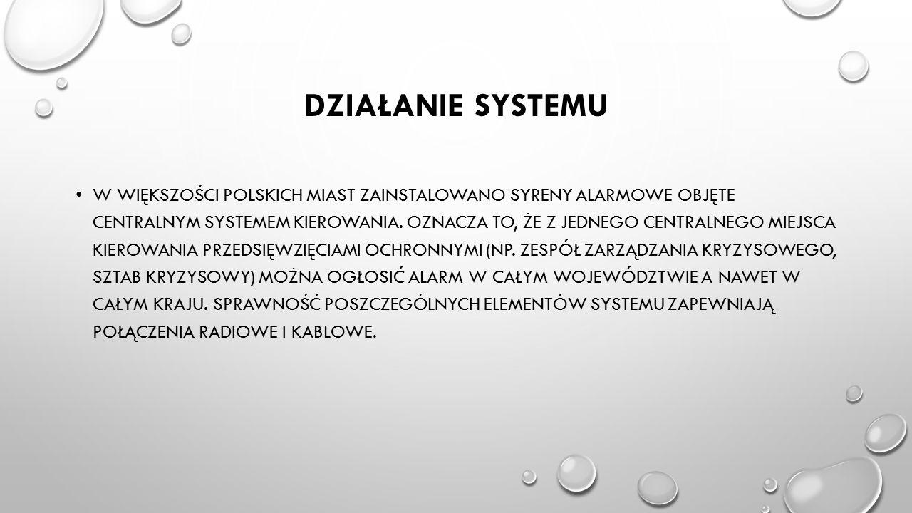 DZIAŁANIE SYSTEMU W WIĘKSZOŚCI POLSKICH MIAST ZAINSTALOWANO SYRENY ALARMOWE OBJĘTE CENTRALNYM SYSTEMEM KIEROWANIA. OZNACZA TO, ŻE Z JEDNEGO CENTRALNEG