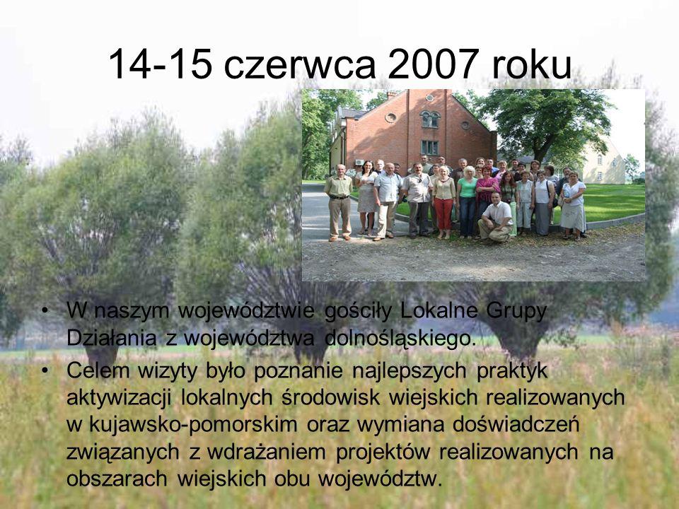 14-15 czerwca 2007 roku W naszym województwie gościły Lokalne Grupy Działania z województwa dolnośląskiego. Celem wizyty było poznanie najlepszych pra