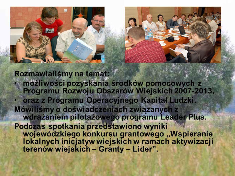 Rozmawialiśmy na temat: możliwości pozyskania środków pomocowych z Programu Rozwoju Obszarów Wiejskich 2007-2013, oraz z Programu Operacyjnego Kapitał