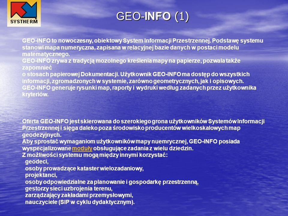 GEO-INFO (1) GEO-INFO to nowoczesny, obiektowy System Informacji Przestrzennej. Podstawę systemu stanowi mapa numeryczna, zapisana w relacyjnej bazie