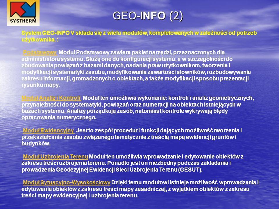 GEO-INFO (2) System GEO-INFO V składa się z wielu modułów, kompletowanych w zależności od potrzeb użytkownika. : Podstawowy Moduł Podstawowy zawiera p
