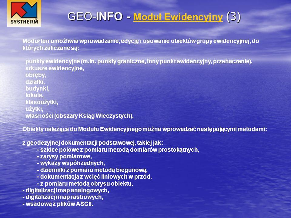 GEO-INFO - (3) GEO-INFO - Moduł Ewidencyjny (3) Moduł Ewidencyjny Moduł ten umożliwia wprowadzanie, edycję i usuwanie obiektów grupy ewidencyjnej, do