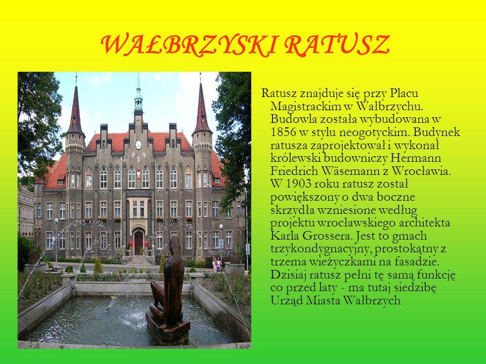 WAŁBRZYSKI RATUSZ Ratusz znajduje się przy Placu Magistrackim w Wałbrzychu. Budowla została wybudowana w 1856 w stylu neogotyckim. Budynek ratusza zap