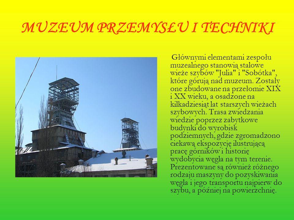 MUZEUM PRZEMYSŁU I TECHNIKI Głównymi elementami zespołu muzealnego stanowią stalowe wieże szybów
