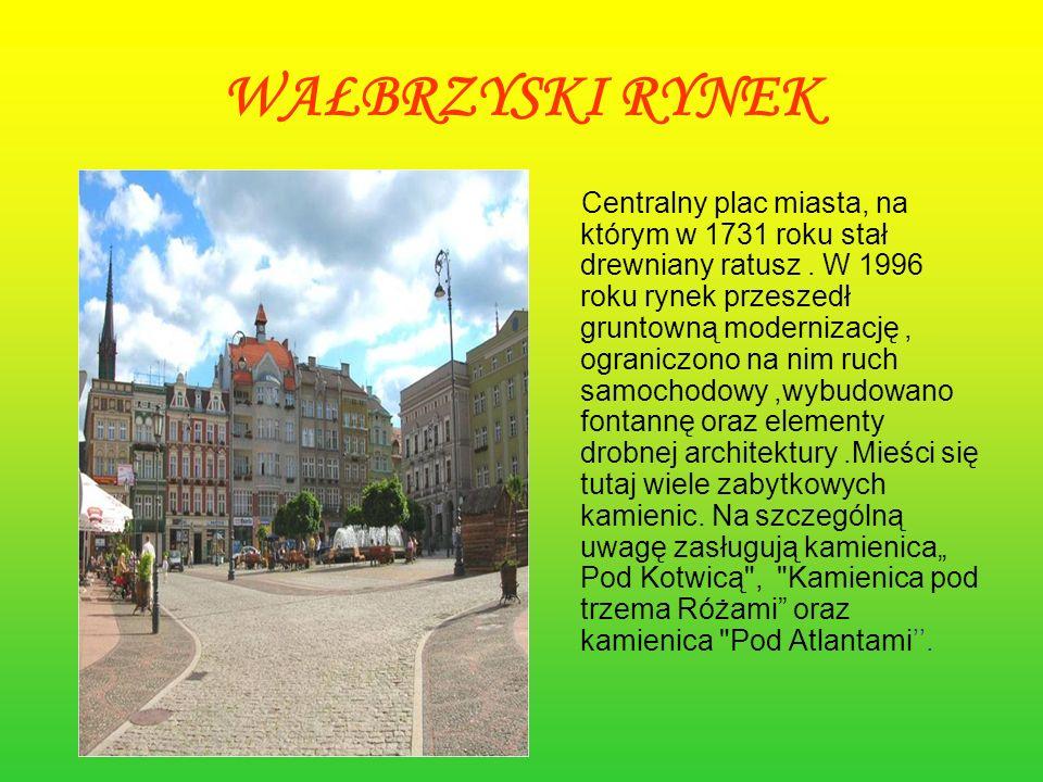 WAŁBRZYSKI RYNEK Centralny plac miasta, na którym w 1731 roku stał drewniany ratusz. W 1996 roku rynek przeszedł gruntowną modernizację, ograniczono n