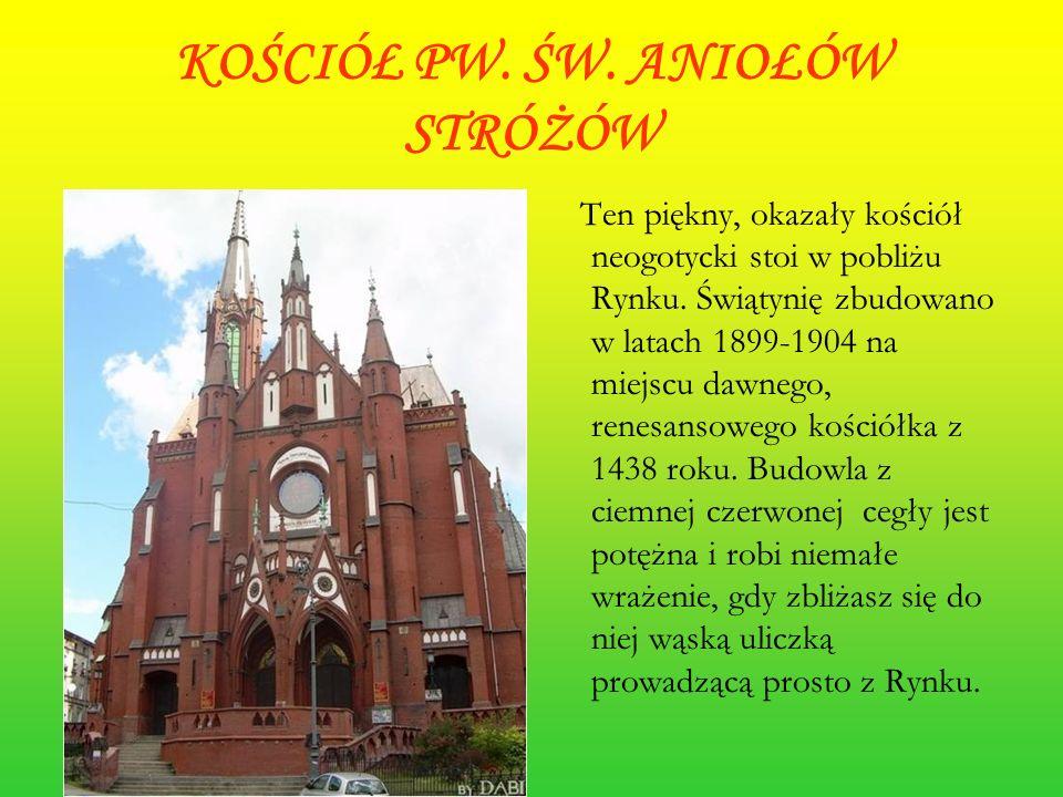 KOŚCIÓŁ PW. ŚW. ANIOŁÓW STRÓŻÓW Ten piękny, okazały kościół neogotycki stoi w pobliżu Rynku. Świątynię zbudowano w latach 1899-1904 na miejscu dawnego